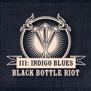 Black Bottle Riot - III: Indigo Blues