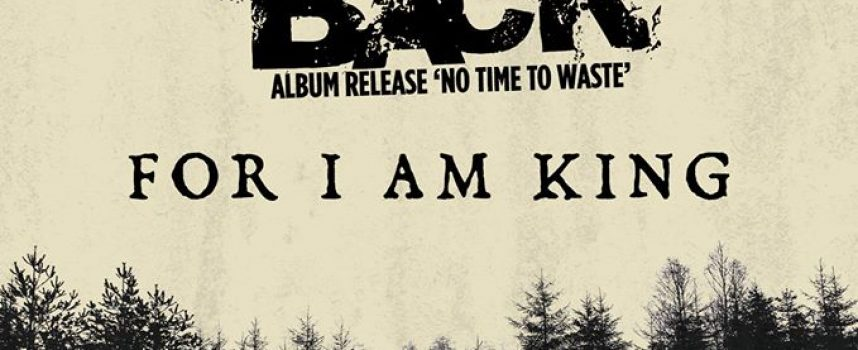 No Turning Back met For I Am King op jubileumtour, opener gezocht!