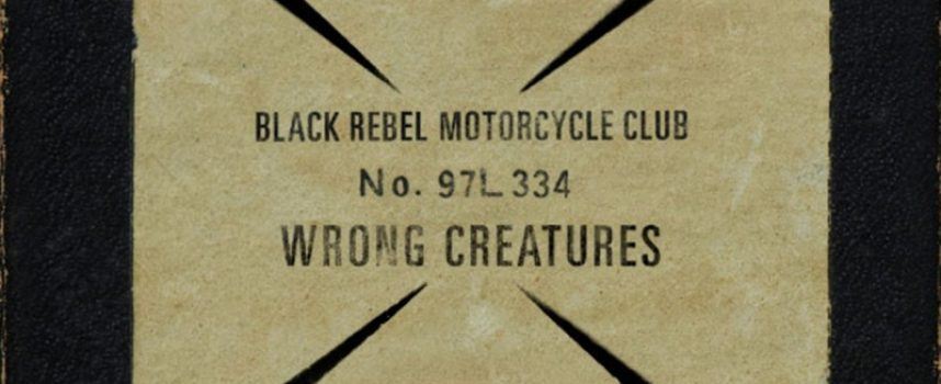 Albumreview: Black Rebel Motorcycle Club – Wrong Creatures
