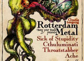 GIG ALERT! Bang Your Radio presenteert gratis Rotterdam Metal avond met o.a. Cthuluminati en Sick of Stupidity